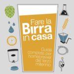 Fare la birra in casa: la guida completa per l'homebrewer del terzo millennio!