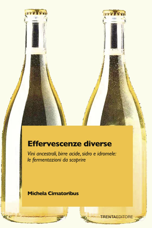 """Da Michela Cimatoribus """"EFFERVESCENZE DIVERSE"""", libro su vini ancestrali, birre acide, sidro e idromele!"""